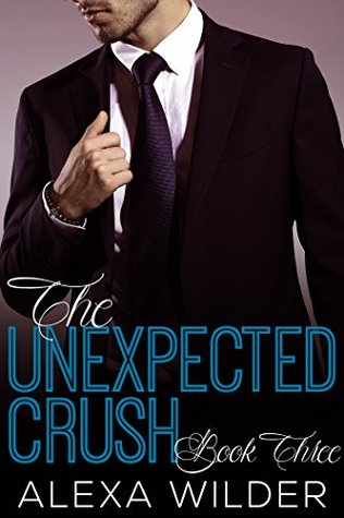 The Unexpected Crush, Book 3