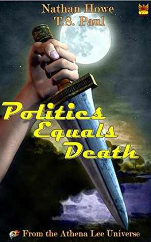 Politics Equals Death: From the Athena Lee Universe